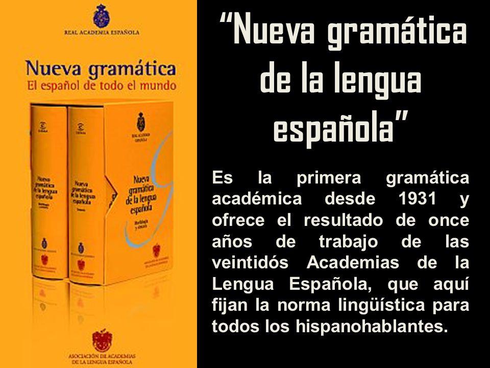 Nueva gramática de la lengua española Es la primera gramática académica desde 1931 y ofrece el resultado de once años de trabajo de las veintidós Acad