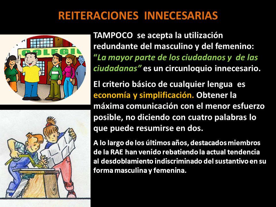REITERACIONES INNECESARIAS TAMPOCO se acepta la utilización redundante del masculino y del femenino:La mayor parte de los ciudadanos y de las ciudadan