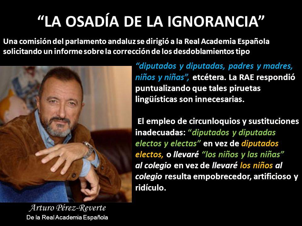 LA OSADÍA DE LA IGNORANCIA Una comisión del parlamento andaluz se dirigió a la Real Academia Española solicitando un informe sobre la corrección de lo