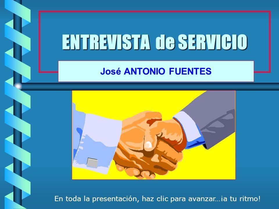 ENTREVISTA de SERVICIO José ANTONIO FUENTES En toda la presentación, haz clic para avanzar…¡a tu ritmo!