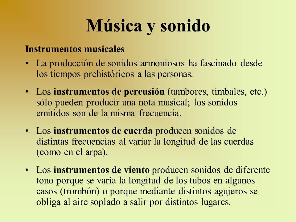 Música y sonido Instrumentos musicales La producción de sonidos armoniosos ha fascinado desde los tiempos prehistóricos a las personas. Los instrument