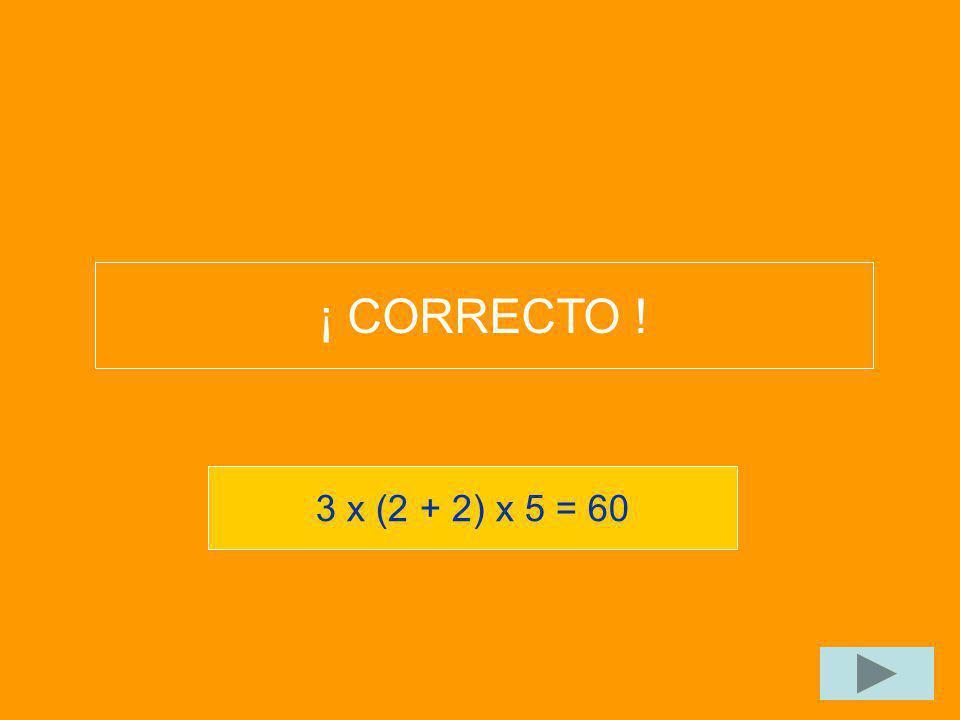 3 x (2 + 2) x 5 = 60 ¡ CORRECTO !