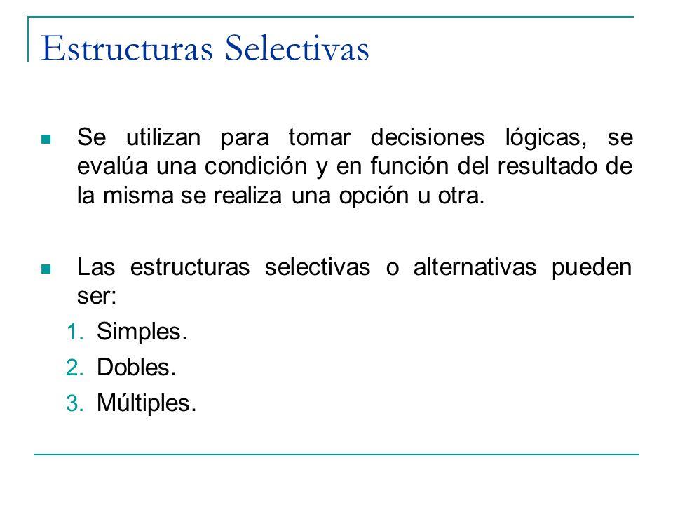 Estructuras Selectivas Se utilizan para tomar decisiones lógicas, se evalúa una condición y en función del resultado de la misma se realiza una opción
