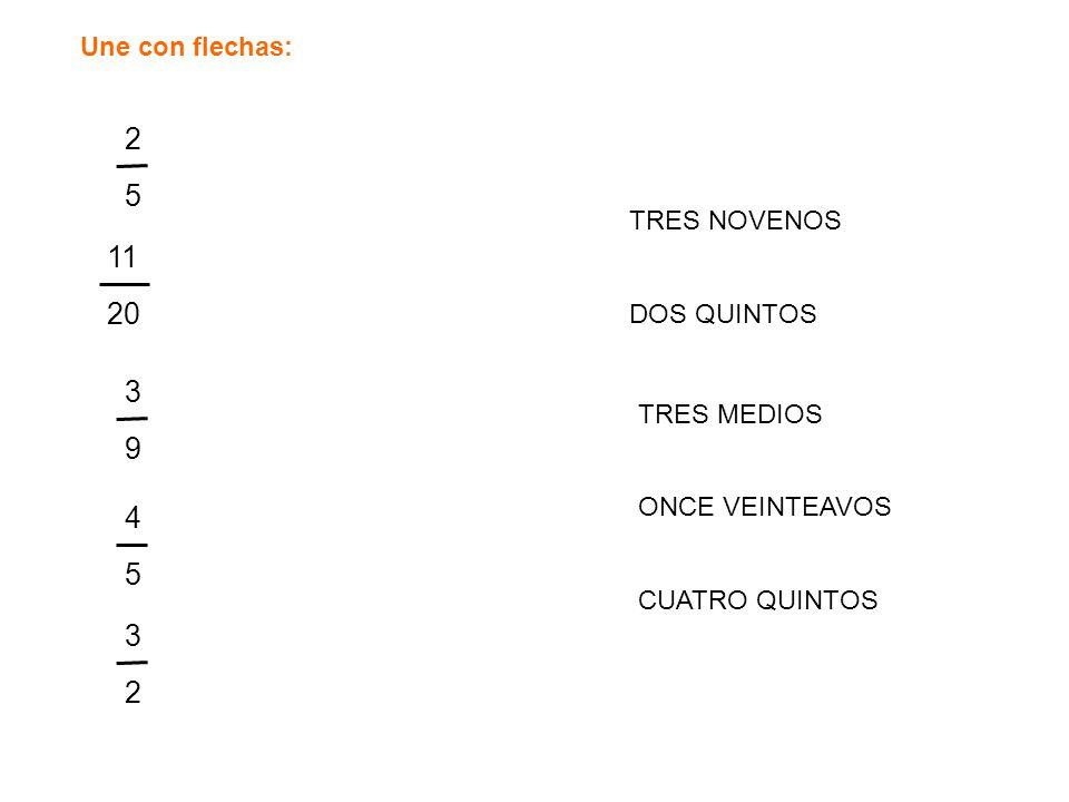 Une con flechas: 11 20 3939 2525 4545 3232 TRES NOVENOS DOS QUINTOS TRES MEDIOS ONCE VEINTEAVOS CUATRO QUINTOS
