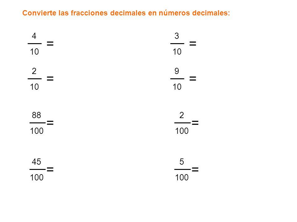 Convierte las fracciones decimales en números decimales: 2 10 9 10 == 4 10 3 10 == 88 100 = 2 100 = 45 100 = 5 100 =