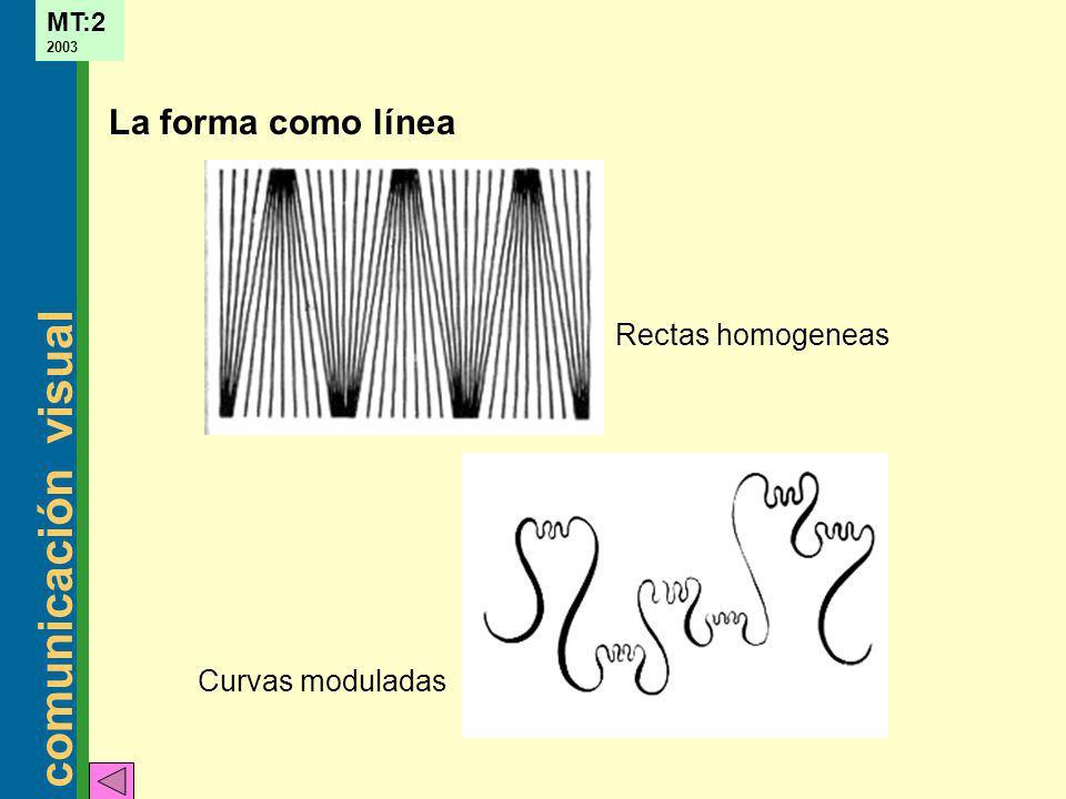 comunicación visual MT:2 2003 La forma como línea Rectas homogeneas Curvas moduladas