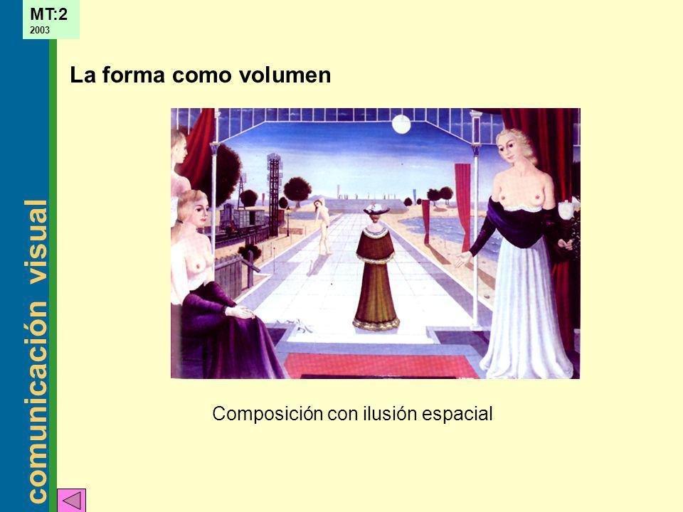 comunicación visual MT:2 2003 La forma como volumen Composición con ilusión espacial