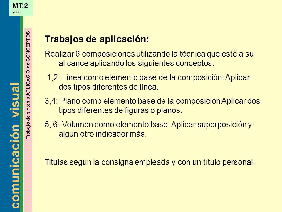 comunicación visual MT:2 2003 Trabajo de sintesis APLICACIÓ de CONCEPTOS Trabajos de aplicación: Realizar 6 composiciones utilizando la técnica que es