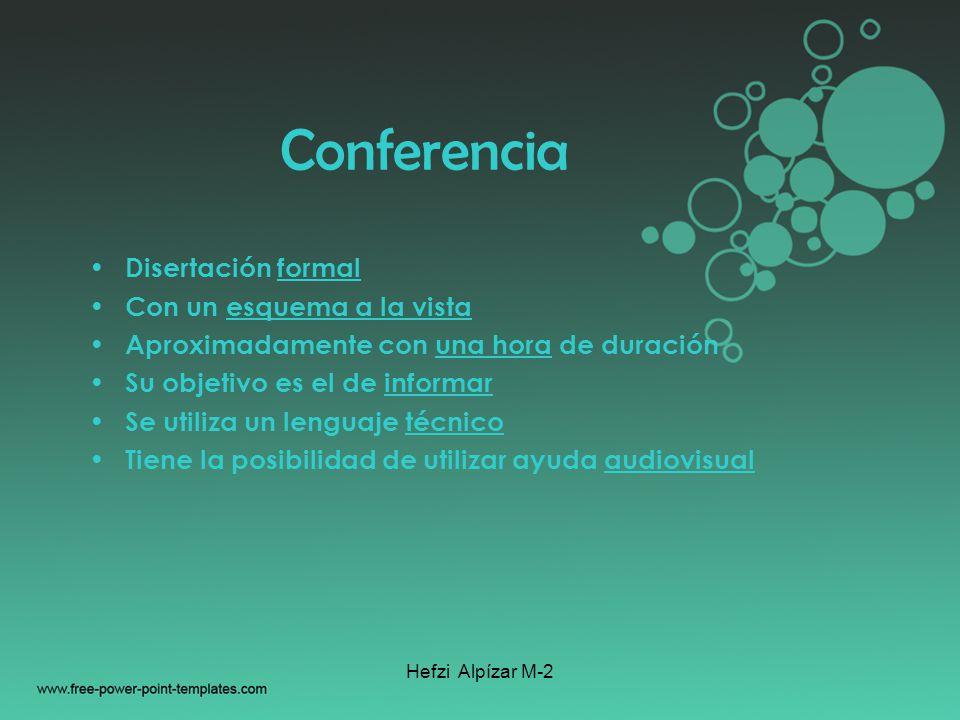 Hefzi Alpízar M-2 Conferencia Disertación formal Con un esquema a la vista Aproximadamente con una hora de duración Su objetivo es el de informar Se u