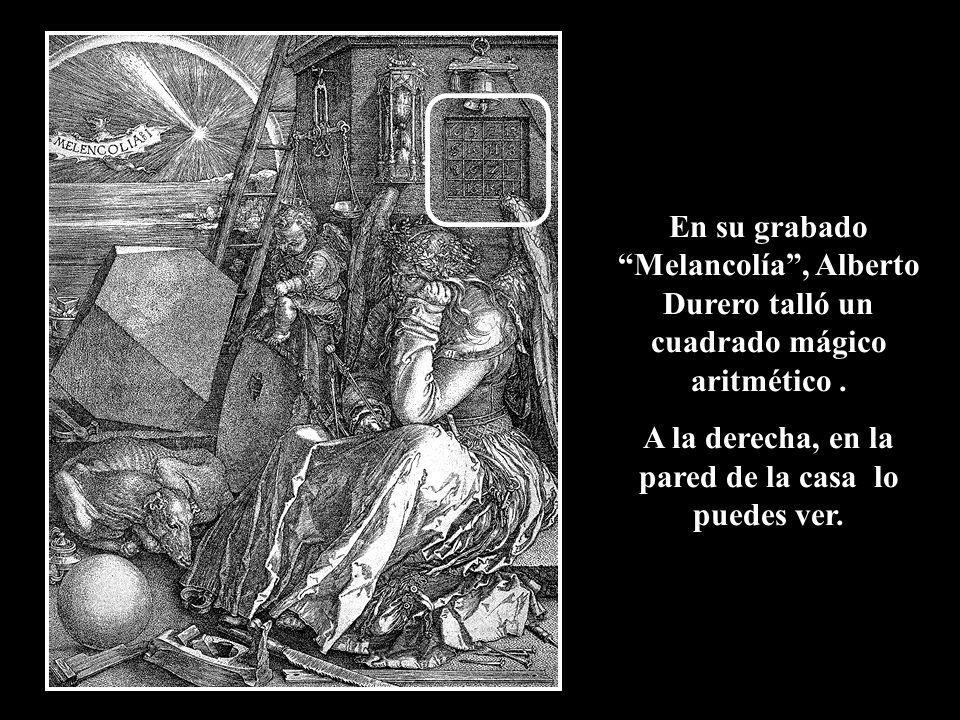 En su grabado Melancolía, Alberto Durero talló un cuadrado mágico aritmético.