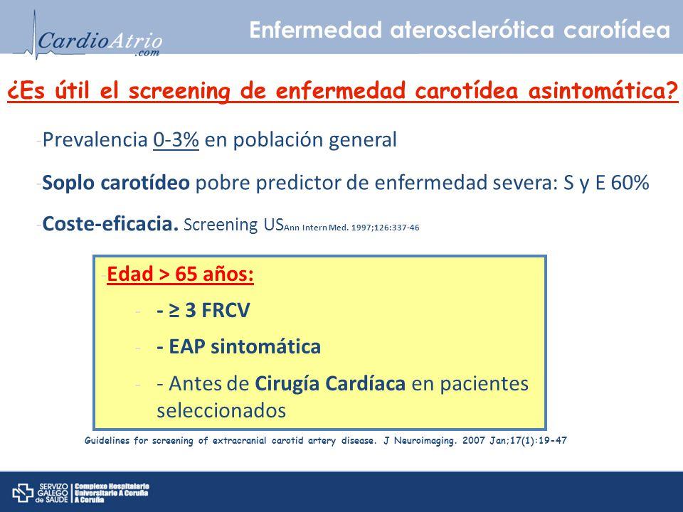 ¿Es útil el screening de enfermedad carotídea asintomática? - Coste-eficacia. Screening US Ann Intern Med. 1997;126:337-46 - Prevalencia 0-3% en pobla