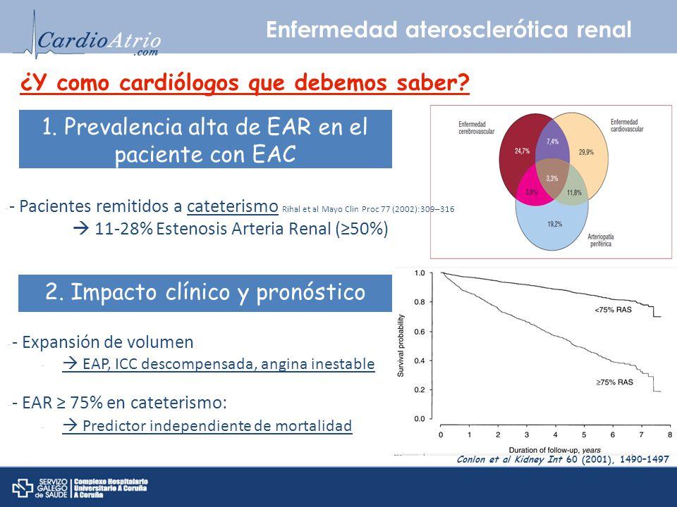 Enfermedad aterosclerótica renal ¿Y como cardiólogos que debemos saber? 1. Prevalencia alta de EAR en el paciente con EAC - - Pacientes remitidos a ca