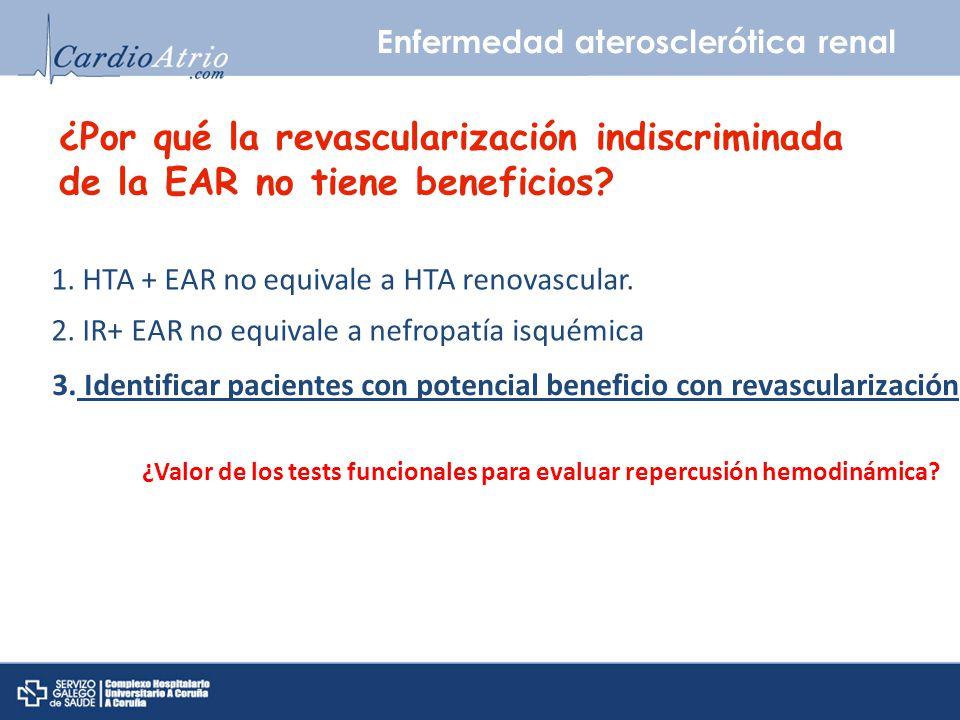 Enfermedad aterosclerótica renal ¿Por qué la revascularización indiscriminada de la EAR no tiene beneficios? 1. HTA + EAR no equivale a HTA renovascul