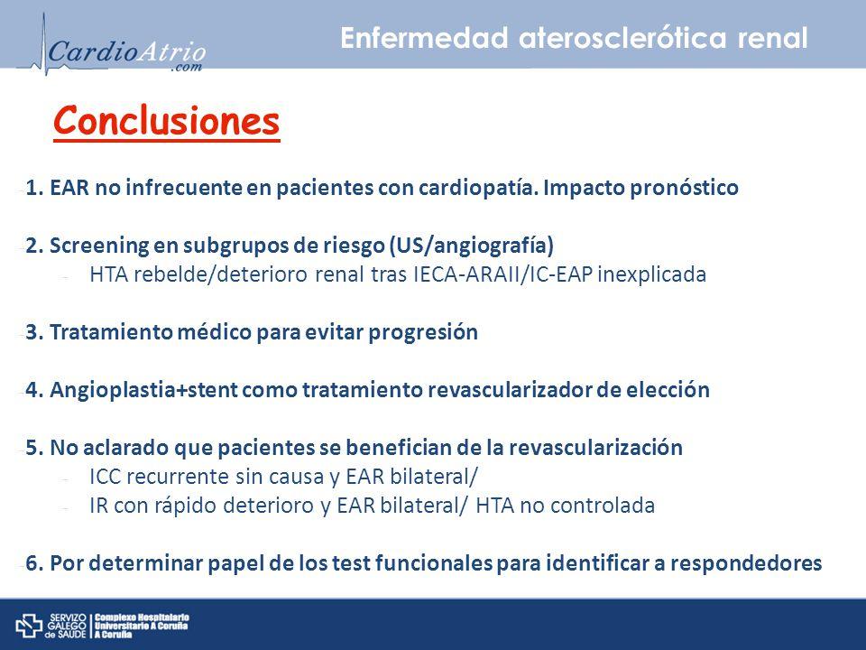 Enfermedad aterosclerótica renal Conclusiones - 1. EAR no infrecuente en pacientes con cardiopatía. Impacto pronóstico - 2. Screening en subgrupos de