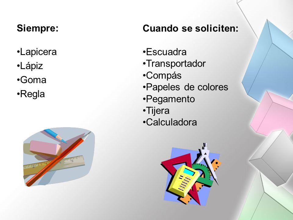 Siempre: Lapicera Lápiz Goma Regla Cuando se soliciten: Escuadra Transportador Compás Papeles de colores Pegamento Tijera Calculadora