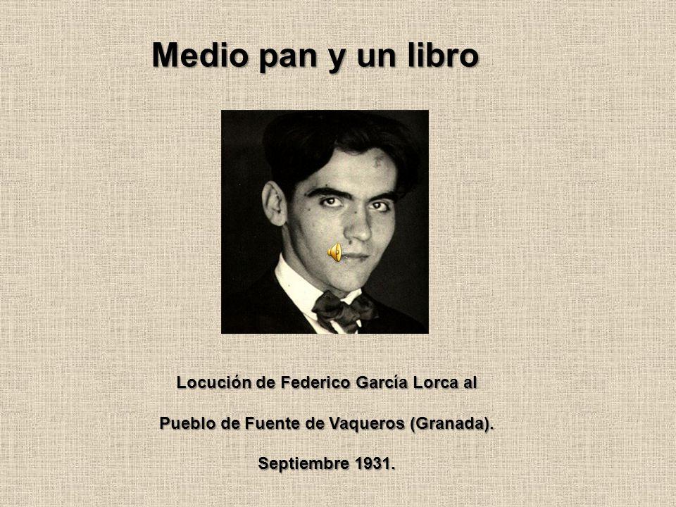 Medio pan y un libro Locución de Federico García Lorca al Pueblo de Fuente de Vaqueros (Granada). Septiembre 1931.