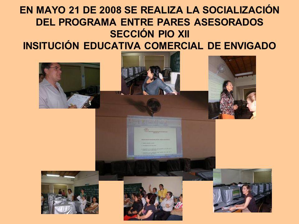 EN MAYO 21 DE 2008 SE REALIZA LA SOCIALIZACIÓN DEL PROGRAMA ENTRE PARES ASESORADOS SECCIÓN PIO XII INSITUCIÓN EDUCATIVA COMERCIAL DE ENVIGADO
