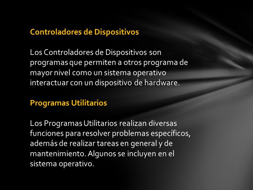 Controladores de Dispositivos Los Controladores de Dispositivos son programas que permiten a otros programa de mayor nivel como un sistema operativo interactuar con un dispositivo de hardware.