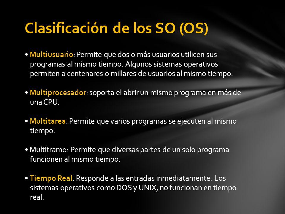 Clasificación de los SO (OS) Multiusuario: Permite que dos o más usuarios utilicen sus programas al mismo tiempo.