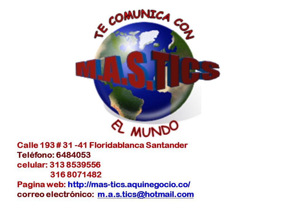 Calle 193 # 31 -41 Floridablanca Santander Teléfono: 6484053 celular: 313 8539556 316 8071482 Pagina web: http://mas-tics.aquinegocio.co/ correo electrónico: m.a.s.tics@hotmail.comm.a.s.tics@hotmail.com