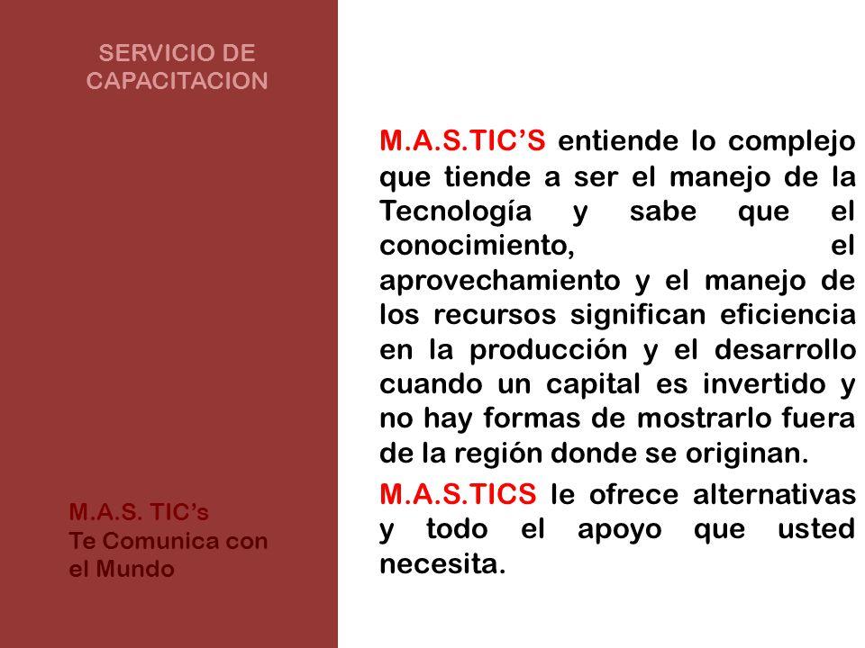 SERVICIO DE CAPACITACION M.A.S.TICS entiende lo complejo que tiende a ser el manejo de la Tecnología y sabe que el conocimiento, el aprovechamiento y