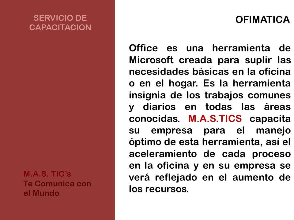 SERVICIO DE CAPACITACION OFIMATICA Office es una herramienta de Microsoft creada para suplir las necesidades básicas en la oficina o en el hogar. Es l