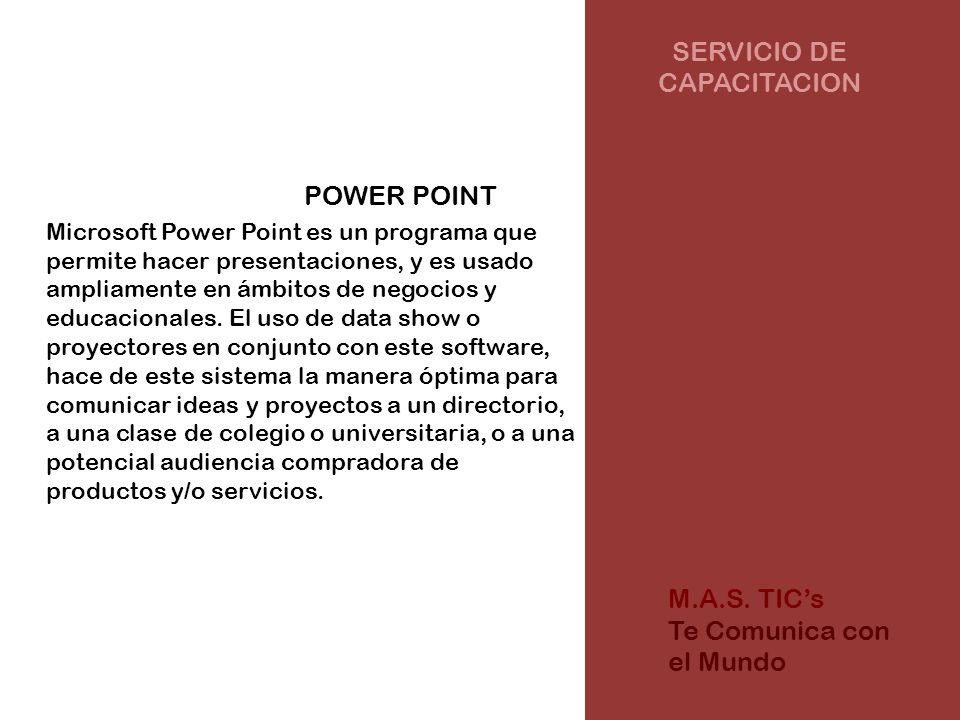 SERVICIO DE CAPACITACION POWER POINT Microsoft Power Point es un programa que permite hacer presentaciones, y es usado ampliamente en ámbitos de negocios y educacionales.