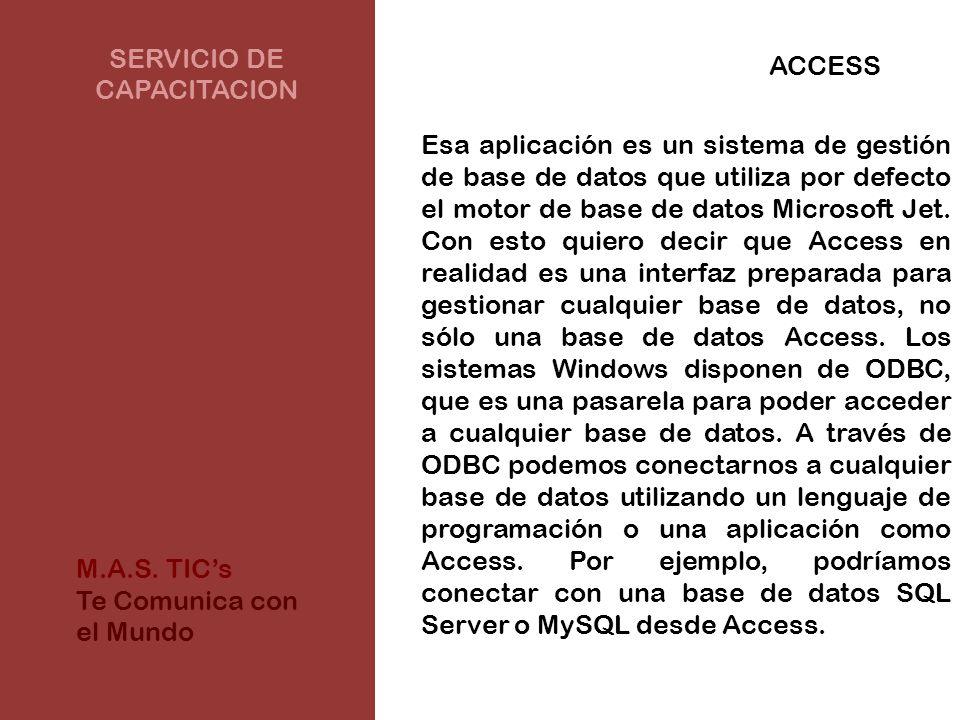 SERVICIO DE CAPACITACION ACCESS Esa aplicación es un sistema de gestión de base de datos que utiliza por defecto el motor de base de datos Microsoft Jet.