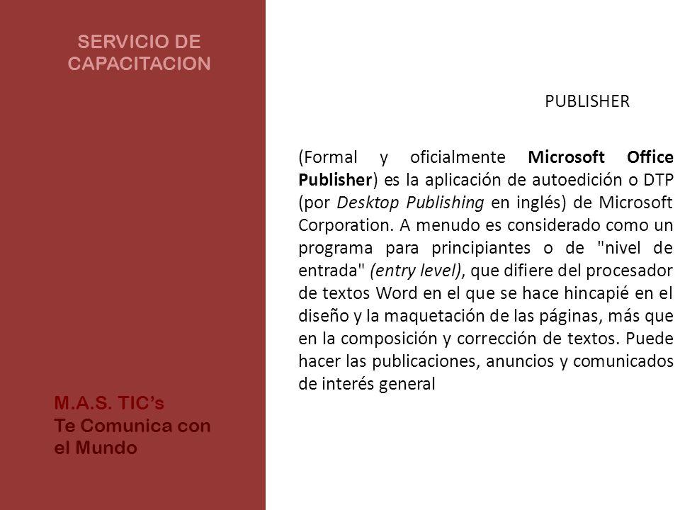 SERVICIO DE CAPACITACION PUBLISHER (Formal y oficialmente Microsoft Office Publisher) es la aplicación de autoedición o DTP (por Desktop Publishing en