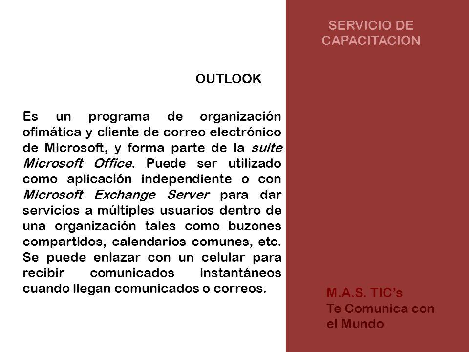SERVICIO DE CAPACITACION OUTLOOK Es un programa de organización ofimática y cliente de correo electrónico de Microsoft, y forma parte de la suite Microsoft Office.
