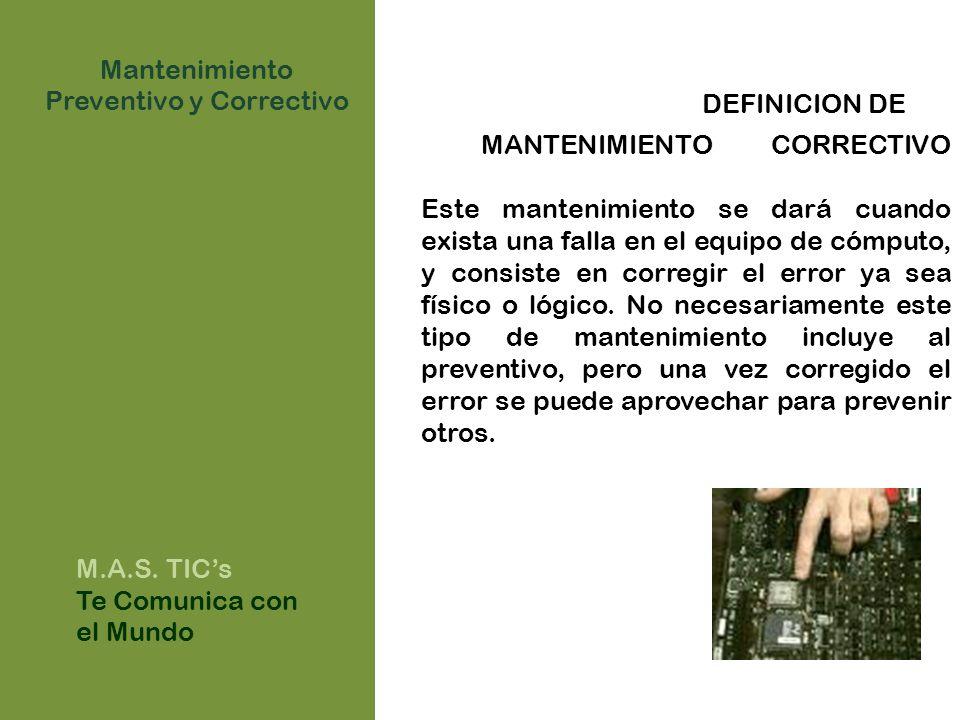 Mantenimiento Preventivo y Correctivo DEFINICION DE MANTENIMIENTO CORRECTIVO Este mantenimiento se dará cuando exista una falla en el equipo de cómput