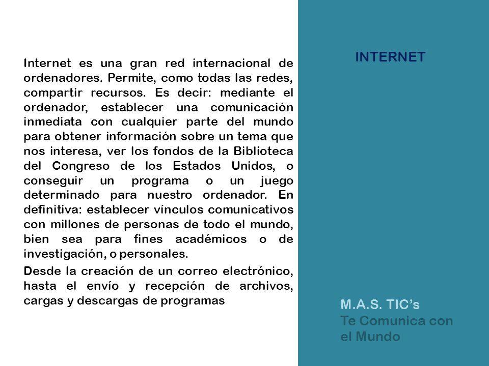 INTERNET Internet es una gran red internacional de ordenadores. Permite, como todas las redes, compartir recursos. Es decir: mediante el ordenador, es