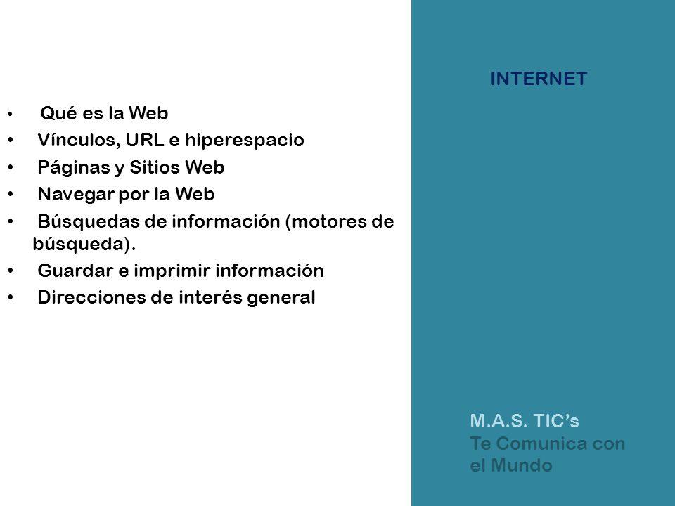 INTERNET Qué es la Web Vínculos, URL e hiperespacio Páginas y Sitios Web Navegar por la Web Búsquedas de información (motores de búsqueda). Guardar e
