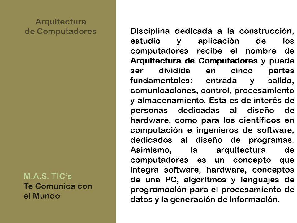 Disciplina dedicada a la construcción, estudio y aplicación de los computadores recibe el nombre de Arquitectura de Computadores y puede ser dividida en cinco partes fundamentales: entrada y salida, comunicaciones, control, procesamiento y almacenamiento.