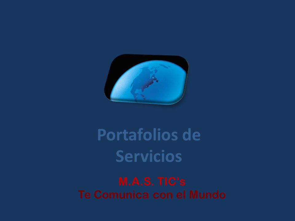 Portafolios de Servicios M.A.S. TICs Te Comunica con el Mundo
