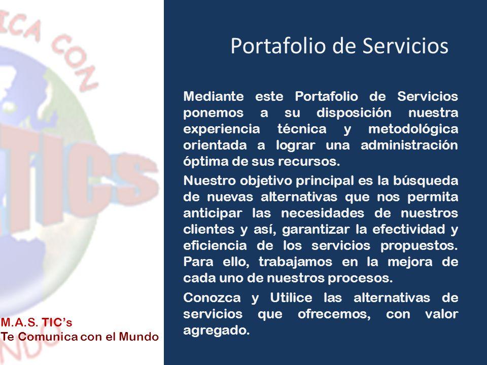Portafolio de Servicios Mediante este Portafolio de Servicios ponemos a su disposición nuestra experiencia técnica y metodológica orientada a lograr u