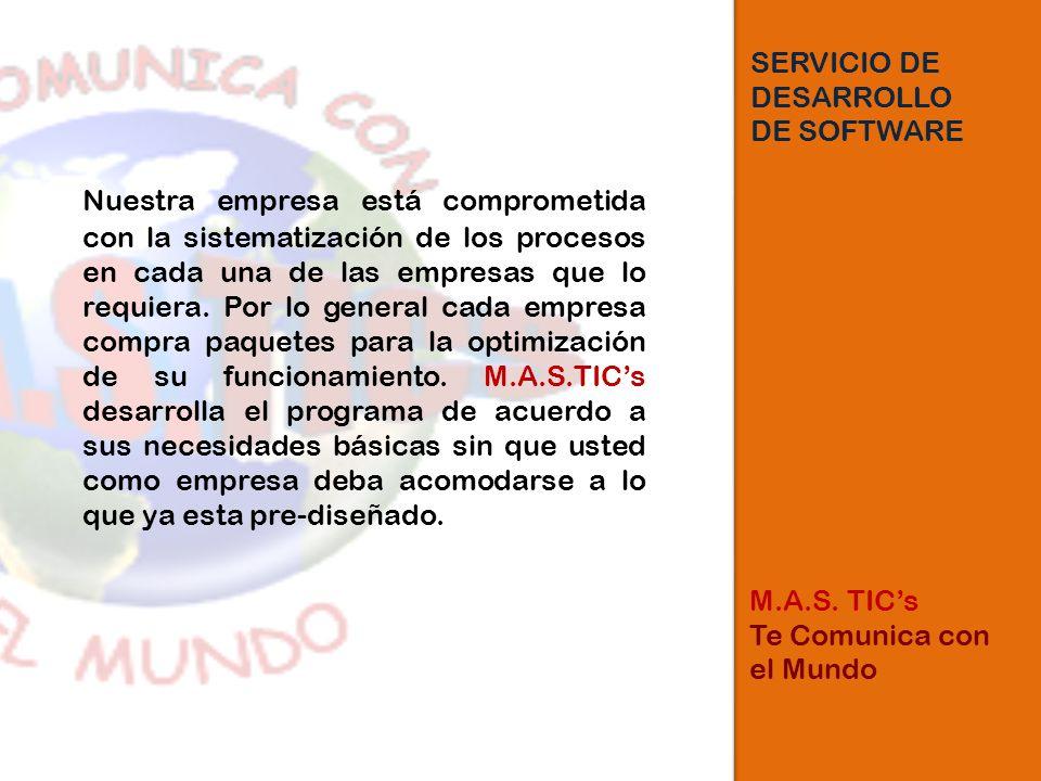 SERVICIO DE DESARROLLO DE SOFTWARE Nuestra empresa está comprometida con la sistematización de los procesos en cada una de las empresas que lo requiera.