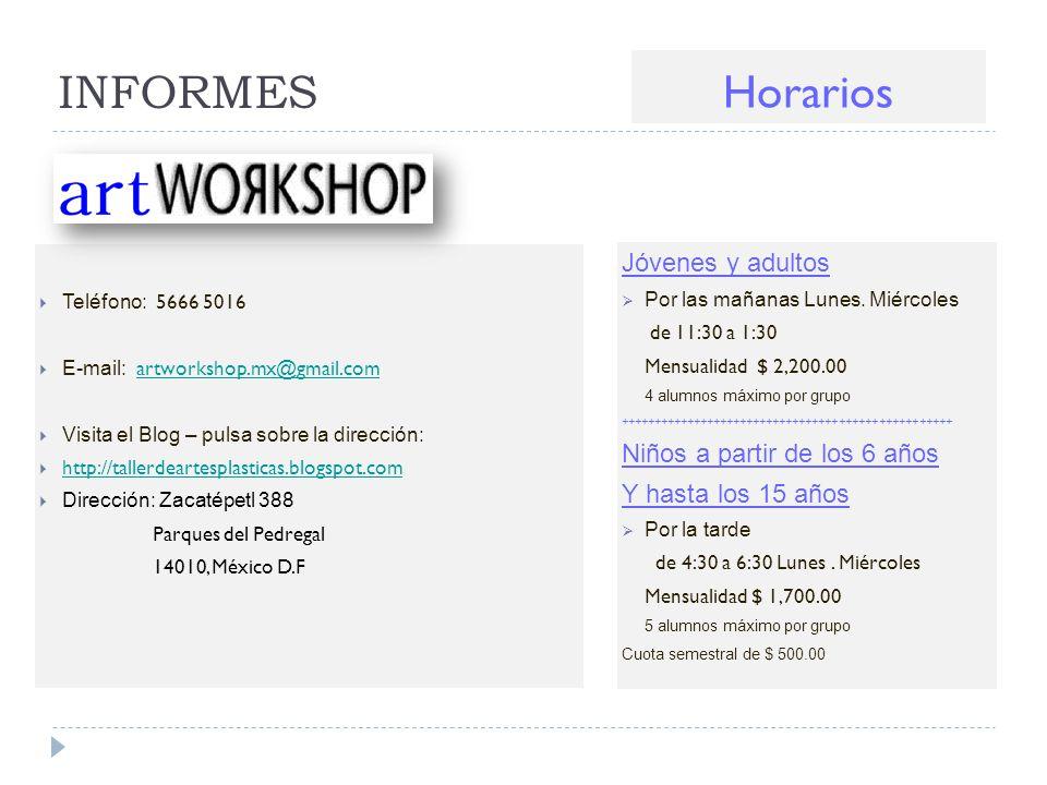 INFORMES Horarios Teléfono: 5666 5016 E-mail: artworkshop.mx@gmail.comartworkshop.mx@gmail.com Visita el Blog – pulsa sobre la dirección: http://talle