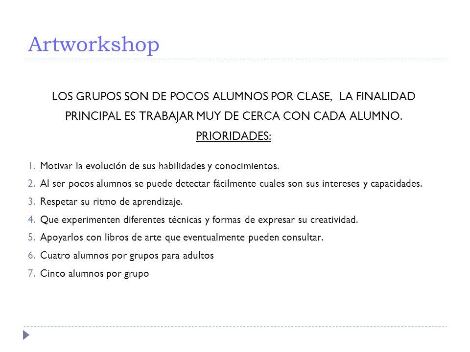 Artworkshop LOS GRUPOS SON DE POCOS ALUMNOS POR CLASE, LA FINALIDAD PRINCIPAL ES TRABAJAR MUY DE CERCA CON CADA ALUMNO. PRIORIDADES: 1. Motivar la evo