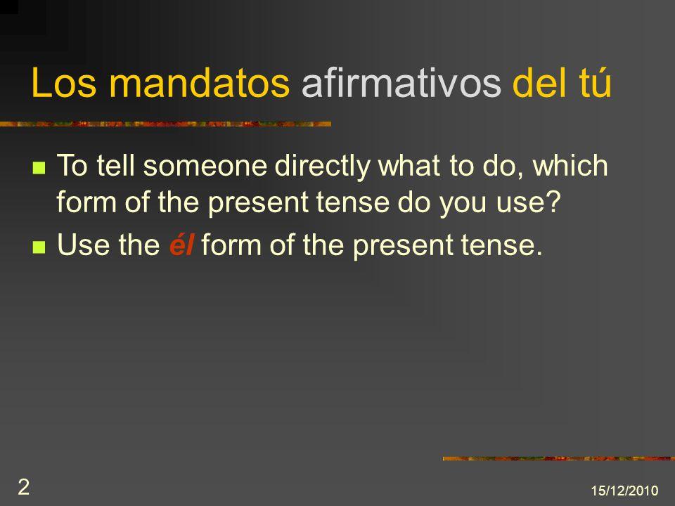 15/12/2010 3 Los mandatos afirmativos del tú STATEMENTCOMMAND (tú) bailas¡Baila!Dance.