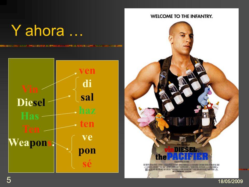 18/05/2009 5 Y ahora … Vin Diesel Has Ten Weapons. ven di sal haz ten ve pon sé