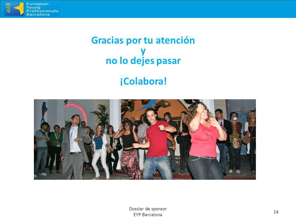 14 Dossier de sponsor EYP Barcelona Gracias por tu atención y no lo dejes pasar ¡Colabora!