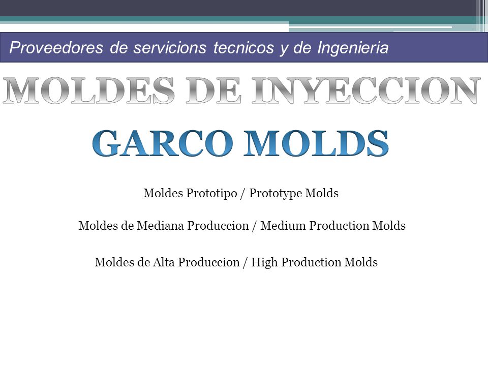 Proveedores de servicions tecnicos y de Ingenieria Moldes Prototipo / Prototype Molds Moldes de Mediana Produccion / Medium Production Molds Moldes de Alta Produccion / High Production Molds