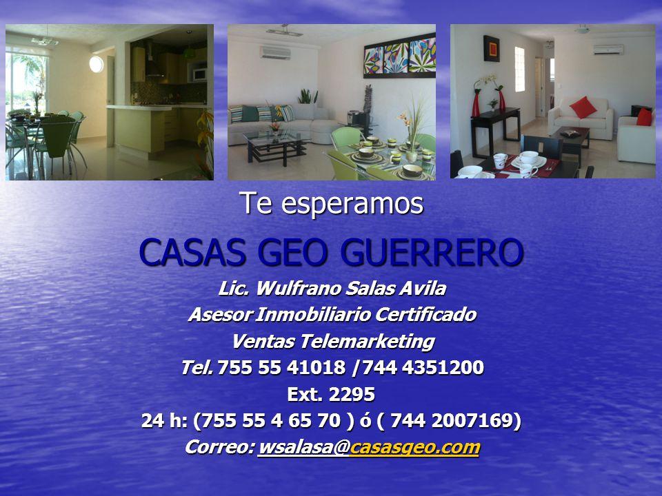 Te esperamos CASAS GEO GUERRERO Lic. Wulfrano Salas Avila Asesor Inmobiliario Certificado Ventas Telemarketing Tel. 755 55 41018 /744 4351200 Ext. 229