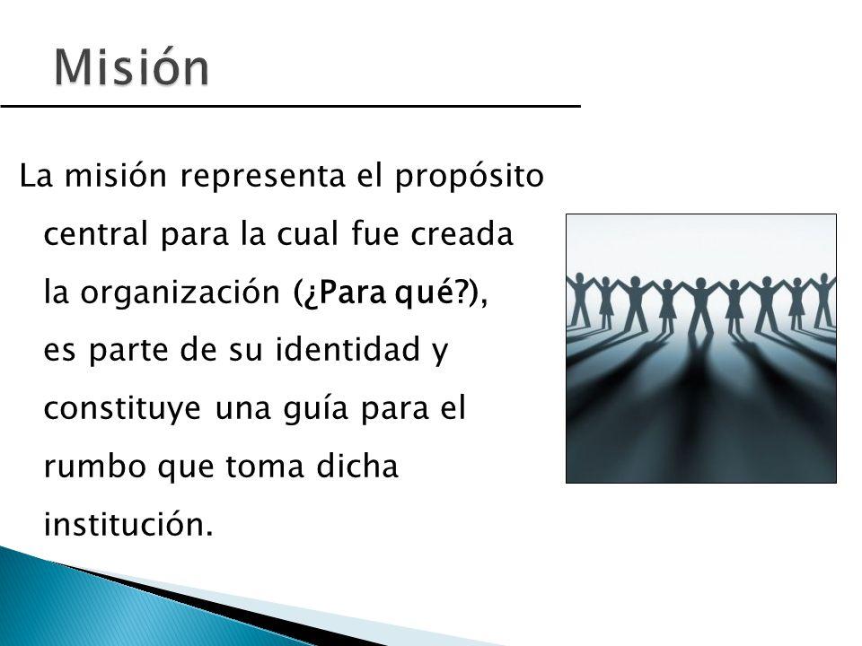 La misión representa el propósito central para la cual fue creada la organización (¿Para qué?), es parte de su identidad y constituye una guía para el