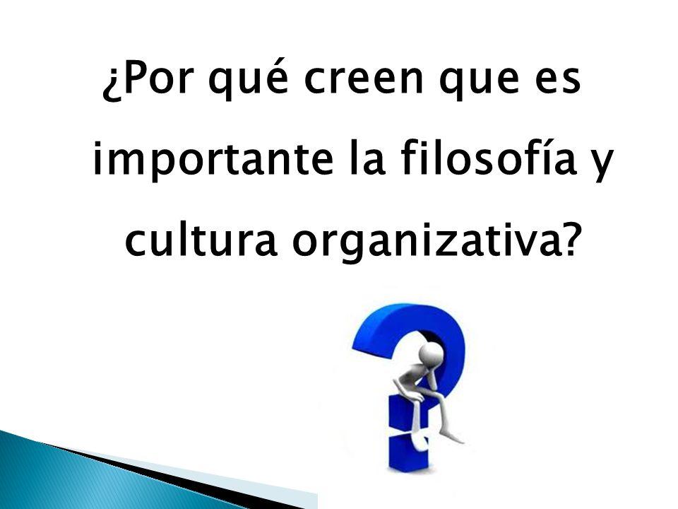 ¿Por qué creen que es importante la filosofía y cultura organizativa?