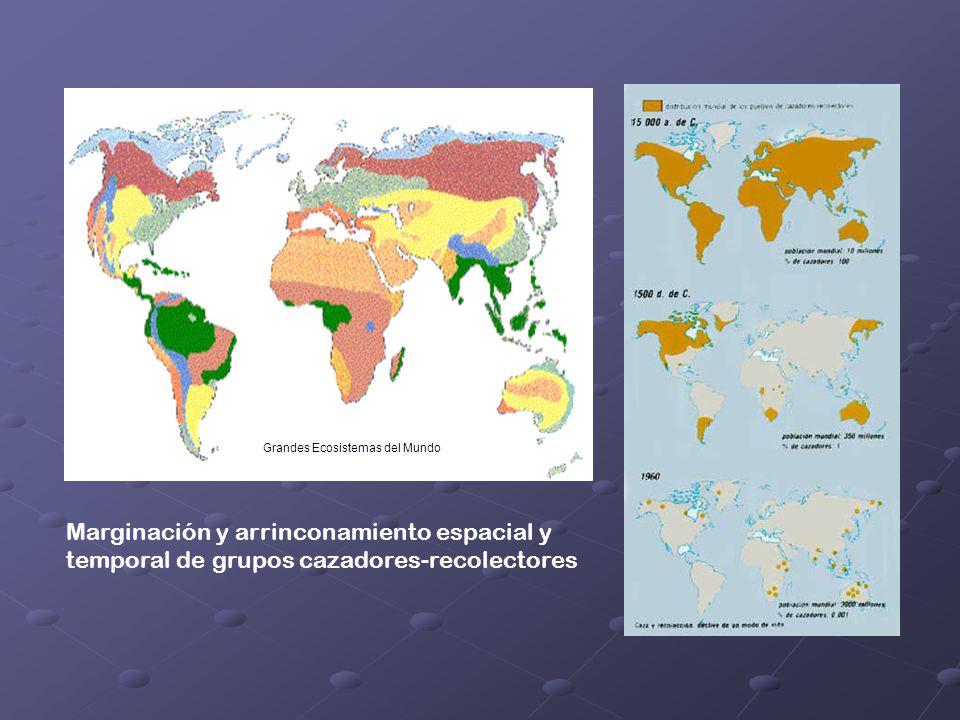 Marginación y arrinconamiento espacial y temporal de grupos cazadores-recolectores Grandes Ecosistemas del Mundo