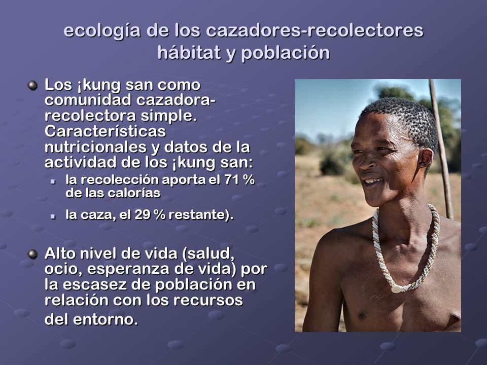 ecología de los cazadores-recolectores hábitat y población Los ¡kung san como comunidad cazadora- recolectora simple. Características nutricionales y