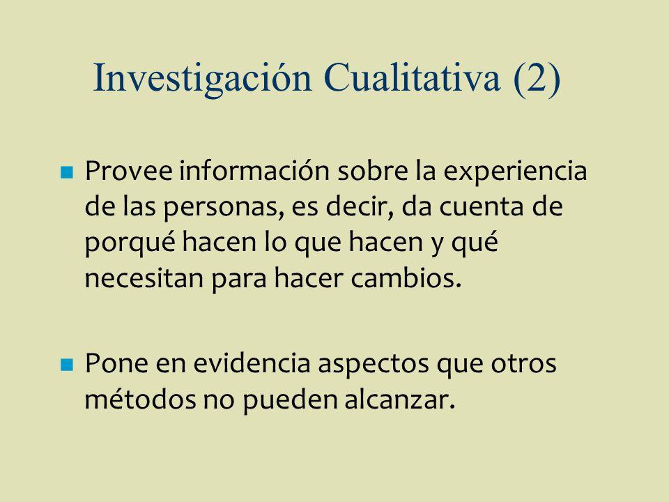 Investigación Cualitativa (2) n Provee información sobre la experiencia de las personas, es decir, da cuenta de porqué hacen lo que hacen y qué necesi