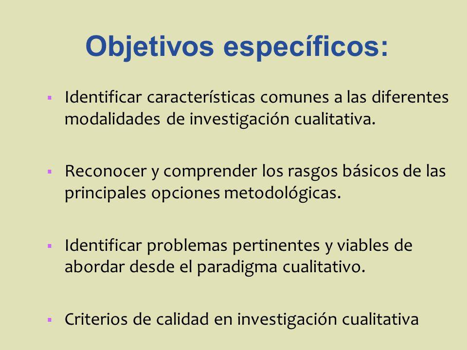 Identificar características comunes a las diferentes modalidades de investigación cualitativa. Reconocer y comprender los rasgos básicos de las princi